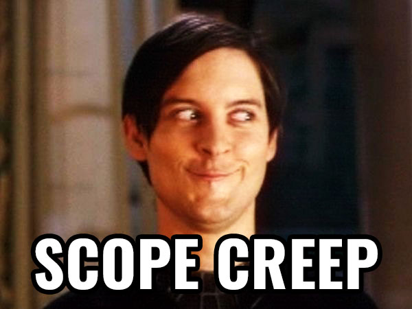 Scope Creep is labeling something with a negative name