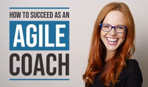How to Succeed as an Agile Coach