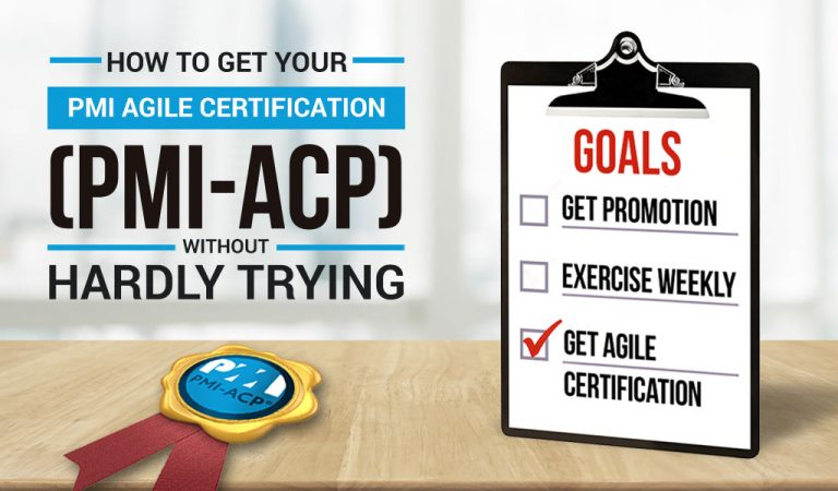 How to Get Your PMI Agile Certification (PMI-ACP) Without Hardly Trying
