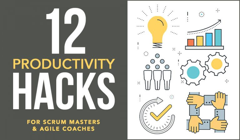 12 Productivity Hacks for Scrum Masters and Agile Coaches