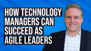 Read more about the article How Technology Managers can Succeed as Agile Leaders