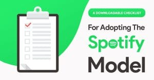 A Checklist for Using the Spotify Model