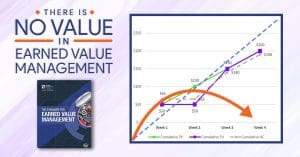 "Enough Already, There is No ""Value"" in Earned Value Management"