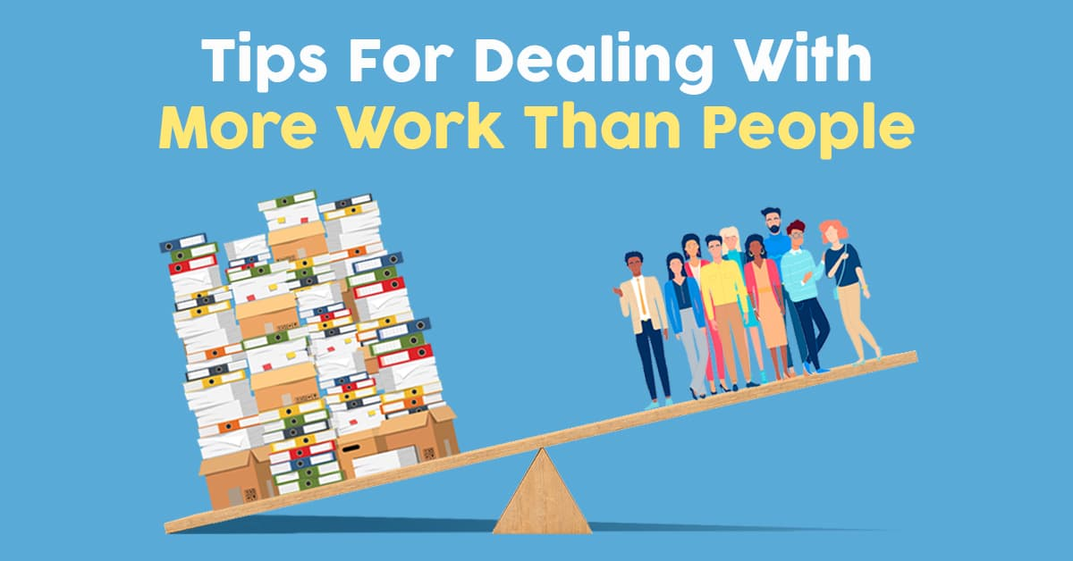5 Tips for Dealing with More Work Than People