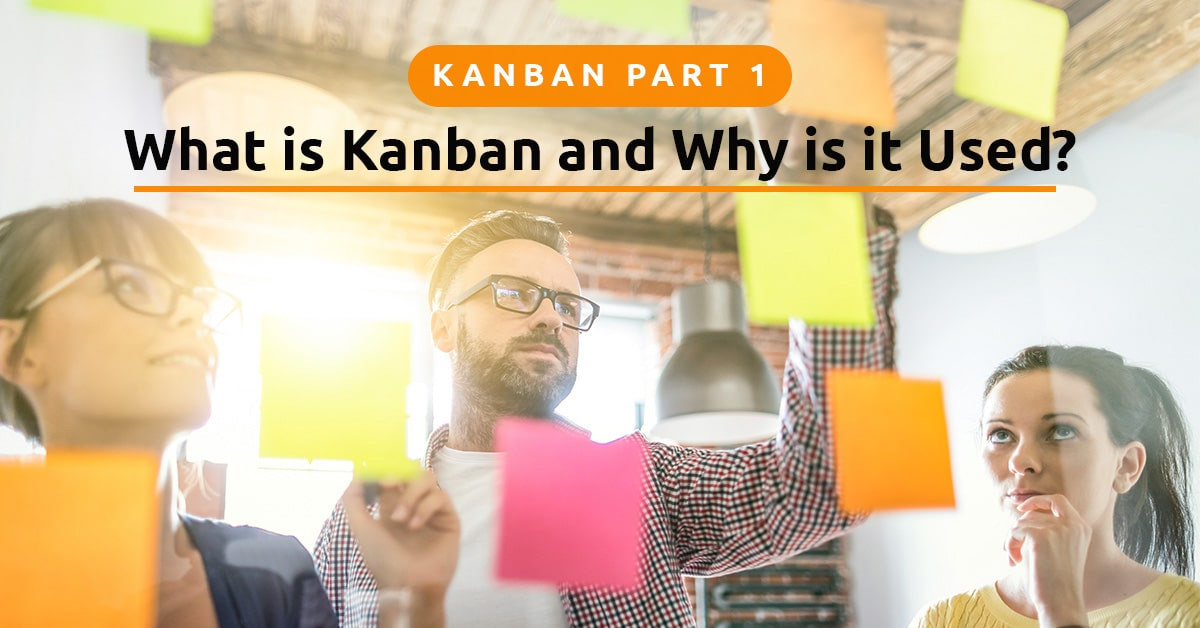 Kanban Part 1 – What is Kanban and Why is it Used?
