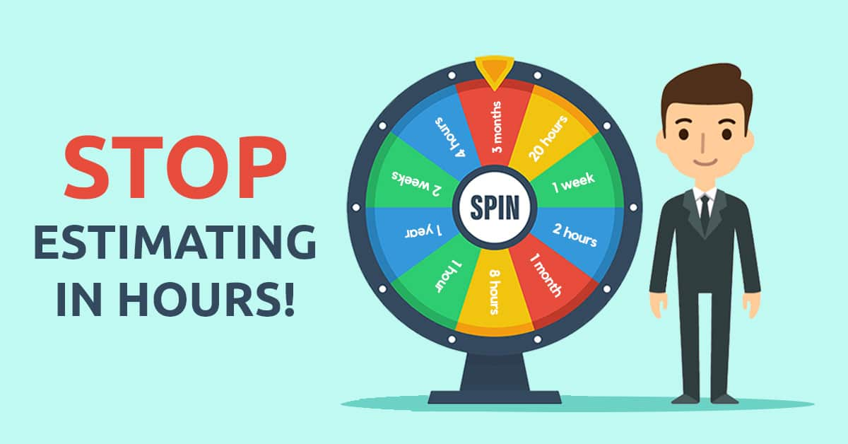 Save Time and Frustration – Stop Estimating Backlog Items in Hours