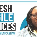 Fresh Agile Voices – Episode 2 – Raven Cashaw