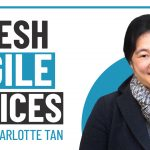 Fresh Agile Voices – Episode 4 – Agile Coach Charlotte Tan