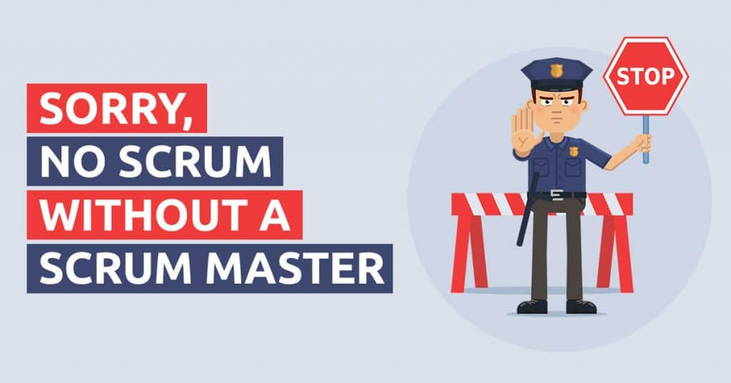 Sorry no Scrum without a Scrum Master