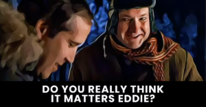 Do you really think it matters Eddie